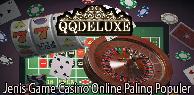Jenis Game Casino Online Paling Populer