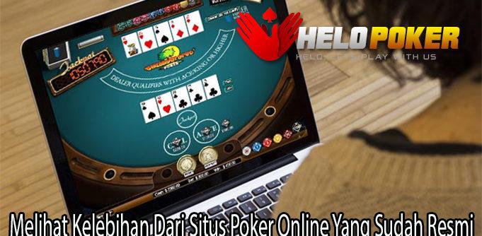 Melihat Kelebihan Dari Situs Poker Online Yang Sudah Resmi